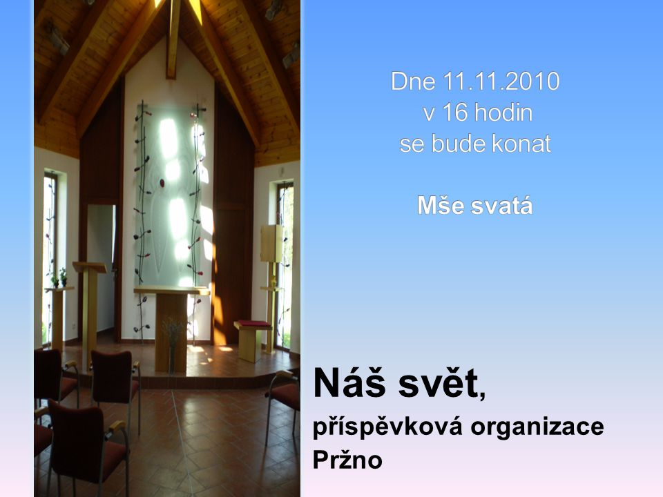 Dne 11.11.2010 v 16 hodin se bude konat Mše svatá