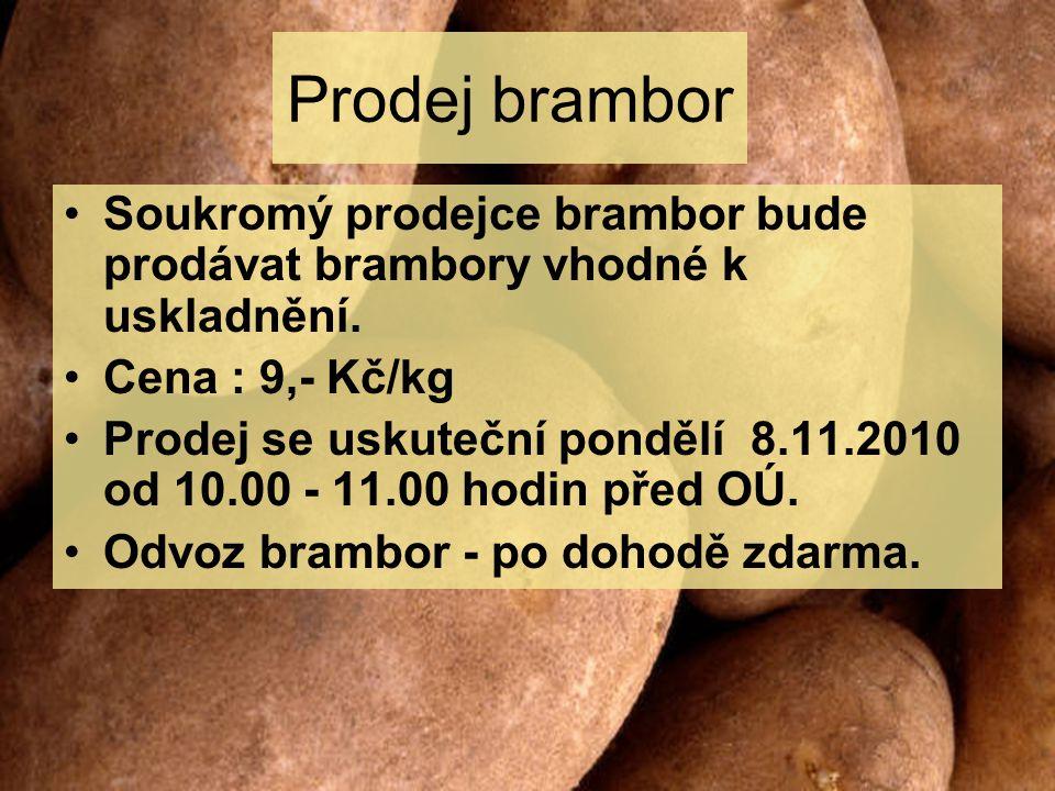 Prodej brambor Soukromý prodejce brambor bude prodávat brambory vhodné k uskladnění. Cena : 9,- Kč/kg.