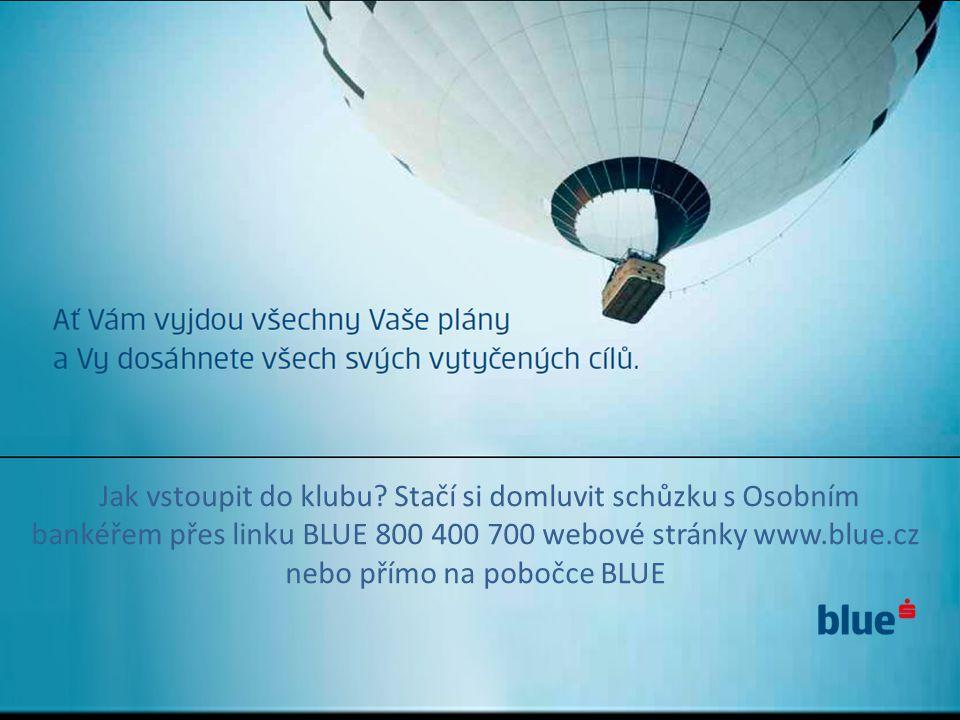 Jak vstoupit do klubu Stačí si domluvit schůzku s Osobním bankéřem přes linku BLUE 800 400 700 webové stránky www.blue.cz nebo přímo na pobočce BLUE