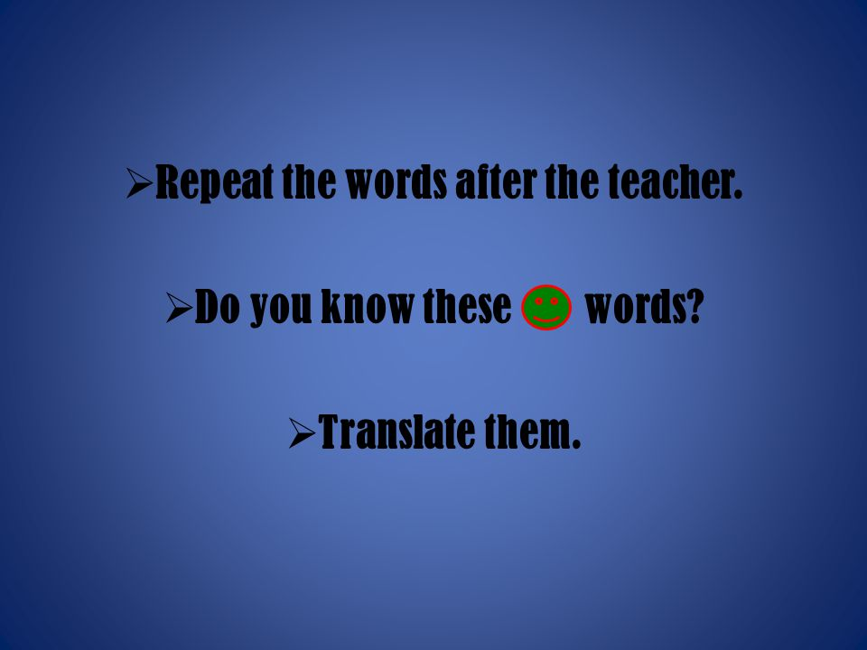 Repeat the words after the teacher.