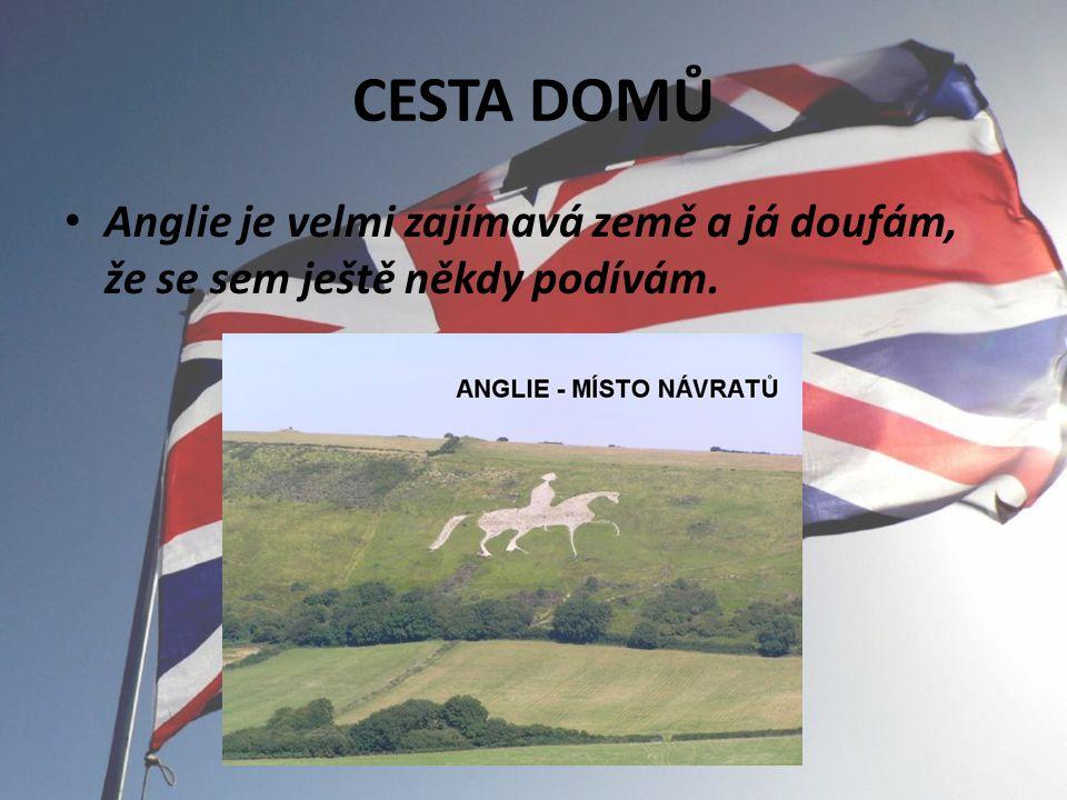 CESTA DOMŮ Anglie je velmi zajímavá země a já doufám, že se sem ještě někdy podívám.