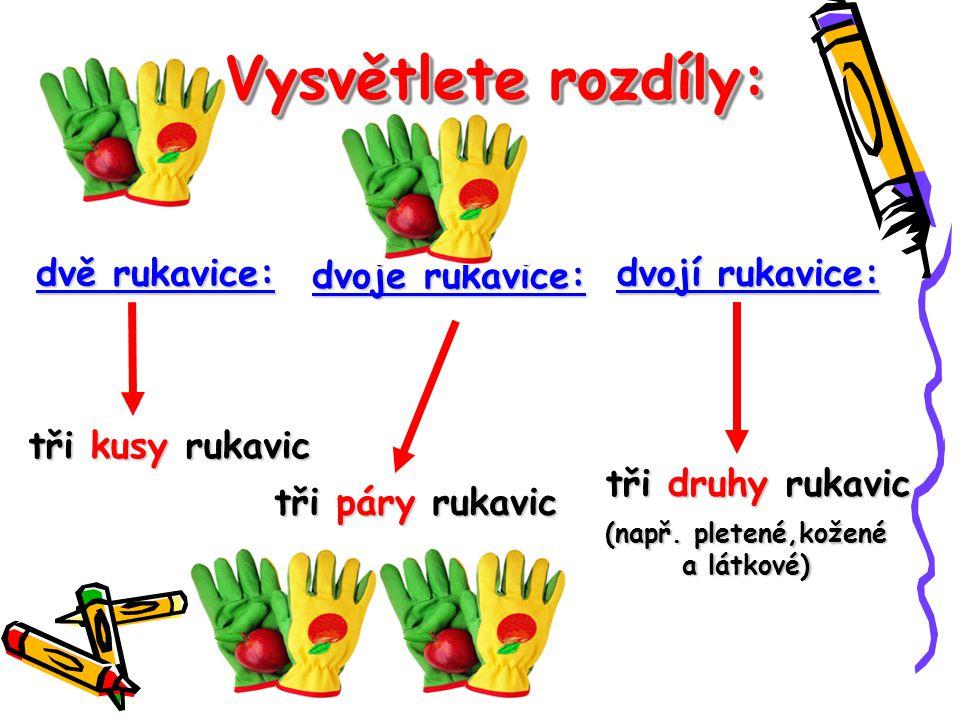 Vysvětlete rozdíly: dvě rukavice: dvoje rukavice: dvojí rukavice: