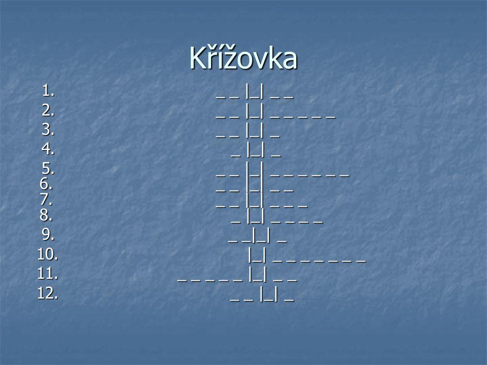 Křížovka 1. _ _ |_| _ _ 2. _ _ |_| _ _ _ _ _ 3. _ _ |_| _ 4. _ |_| _