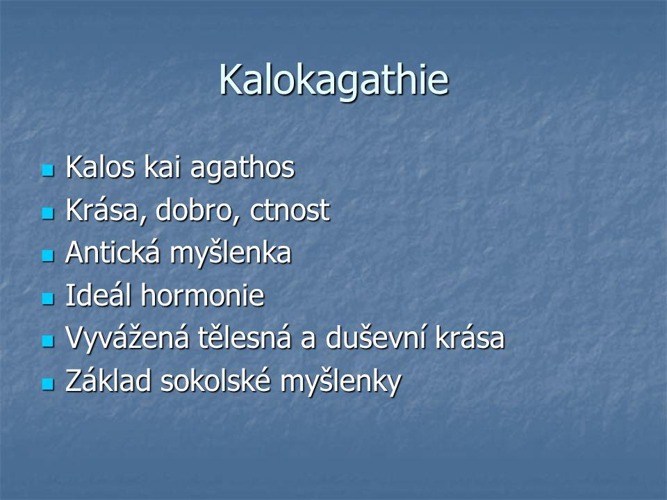 Kalokagathie Kalos kai agathos Krása, dobro, ctnost Antická myšlenka