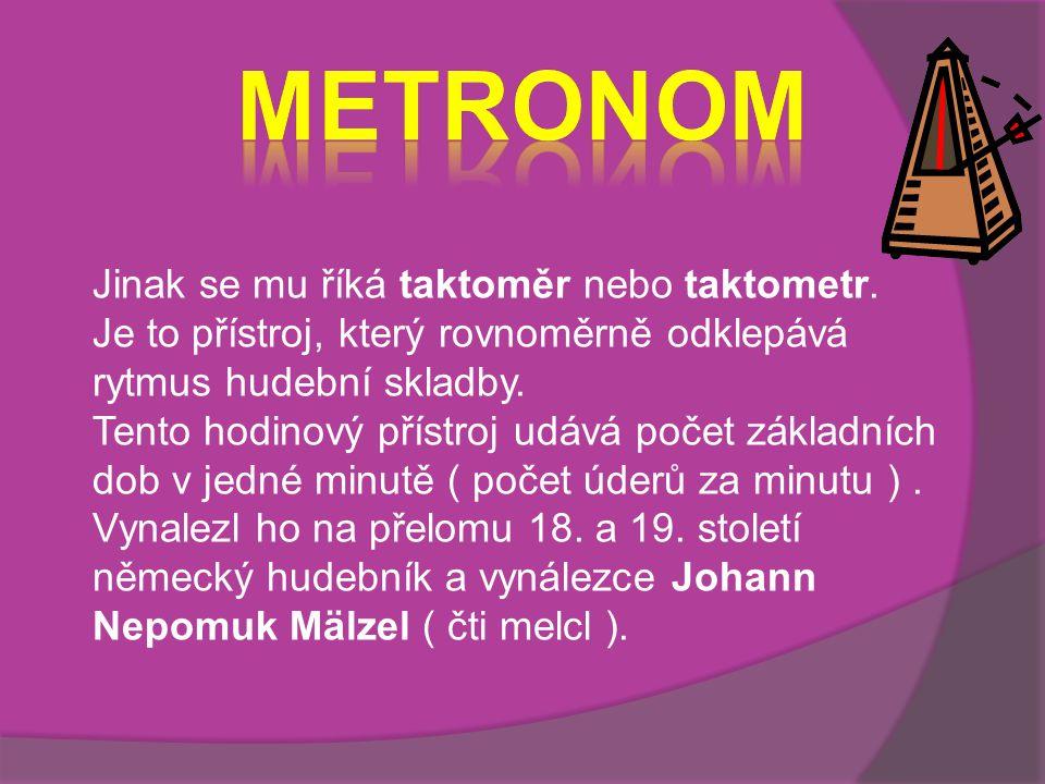 Metronom Jinak se mu říká taktoměr nebo taktometr.