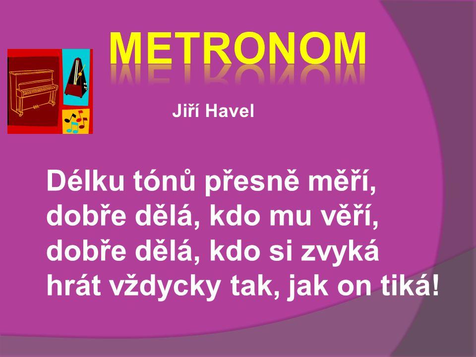 Metronom Délku tónů přesně měří, dobře dělá, kdo mu věří,