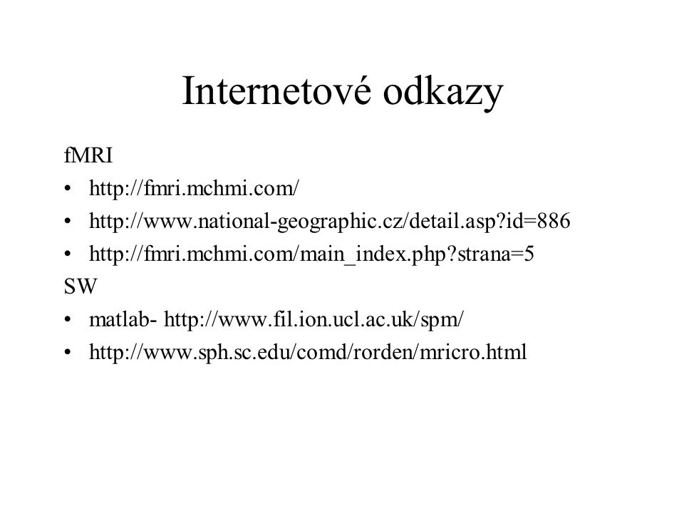 Internetové odkazy fMRI http://fmri.mchmi.com/