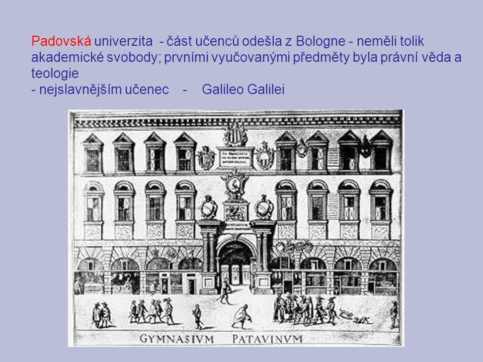 Padovská univerzita - část učenců odešla z Bologne - neměli tolik akademické svobody; prvními vyučovanými předměty byla právní věda a teologie
