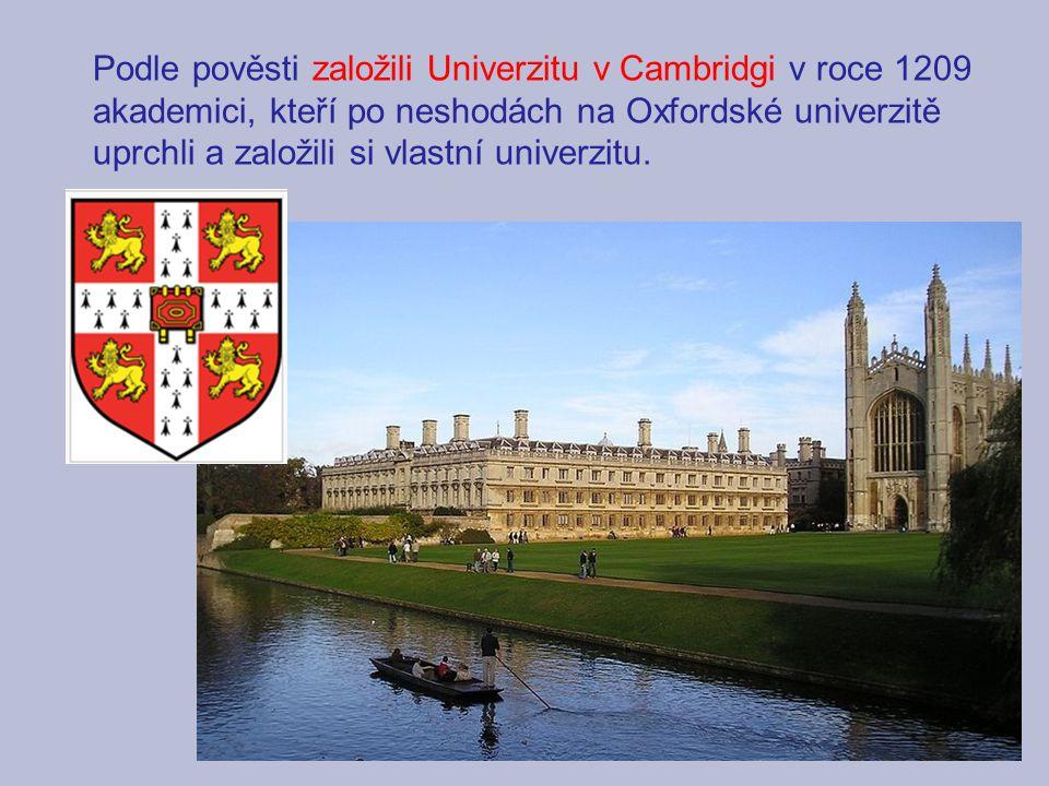 Podle pověsti založili Univerzitu v Cambridgi v roce 1209 akademici, kteří po neshodách na Oxfordské univerzitě uprchli a založili si vlastní univerzitu.