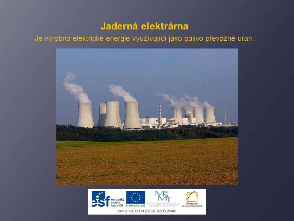 Jaderná elektrárna Je výrobna elektrické energie využívající jako palivo převážně uran.