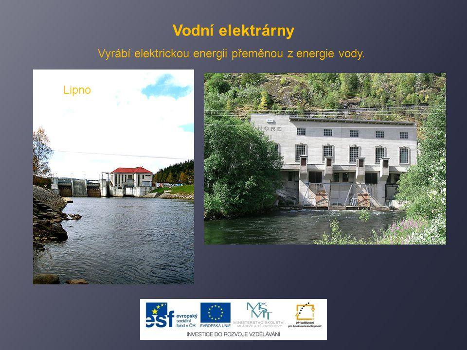 Vodní elektrárny Vyrábí elektrickou energii přeměnou z energie vody.