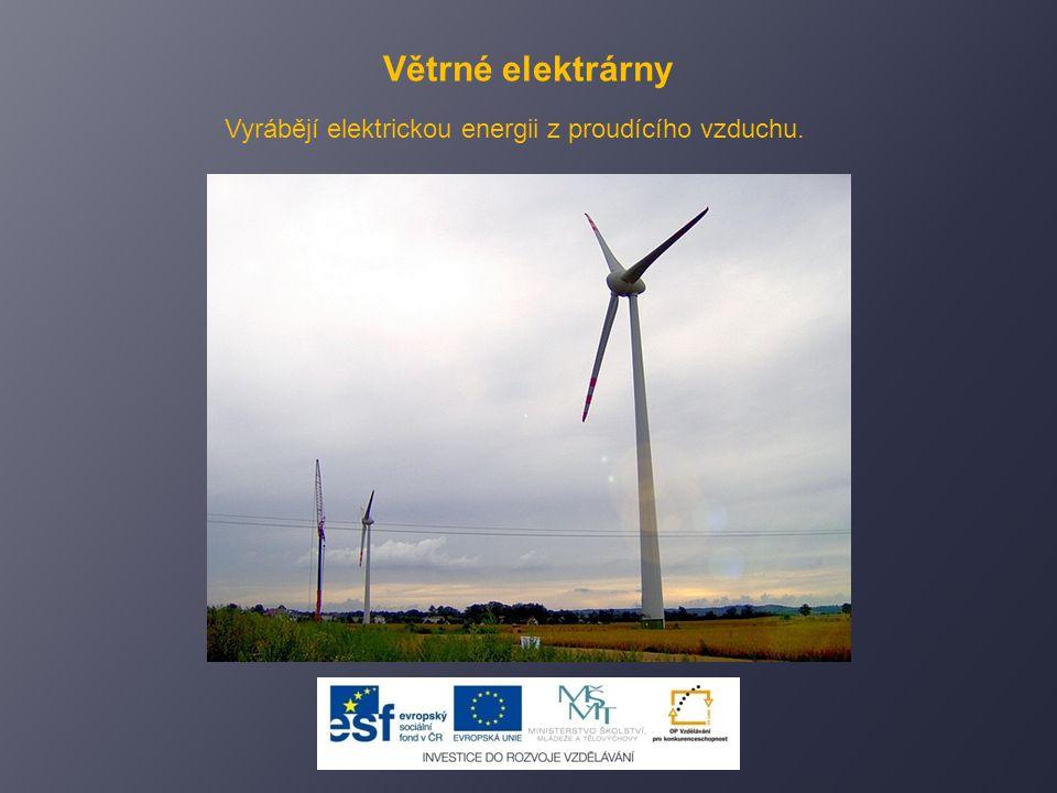 Větrné elektrárny Vyrábějí elektrickou energii z proudícího vzduchu.