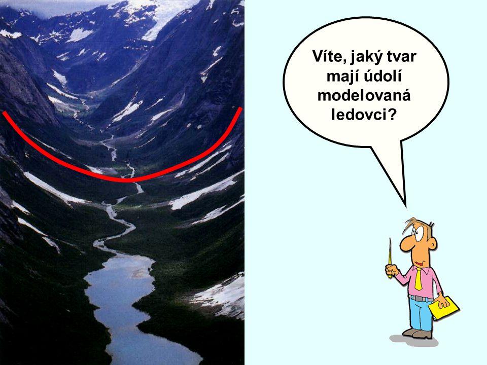 Víte, jaký tvar mají údolí modelovaná ledovci