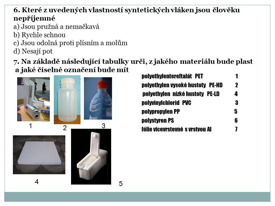 6. Které z uvedených vlastností syntetických vláken jsou člověku nepříjemné