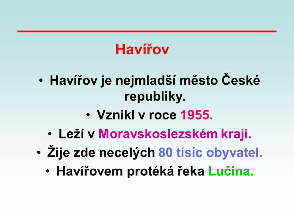 Havířov Havířov je nejmladší město České republiky.
