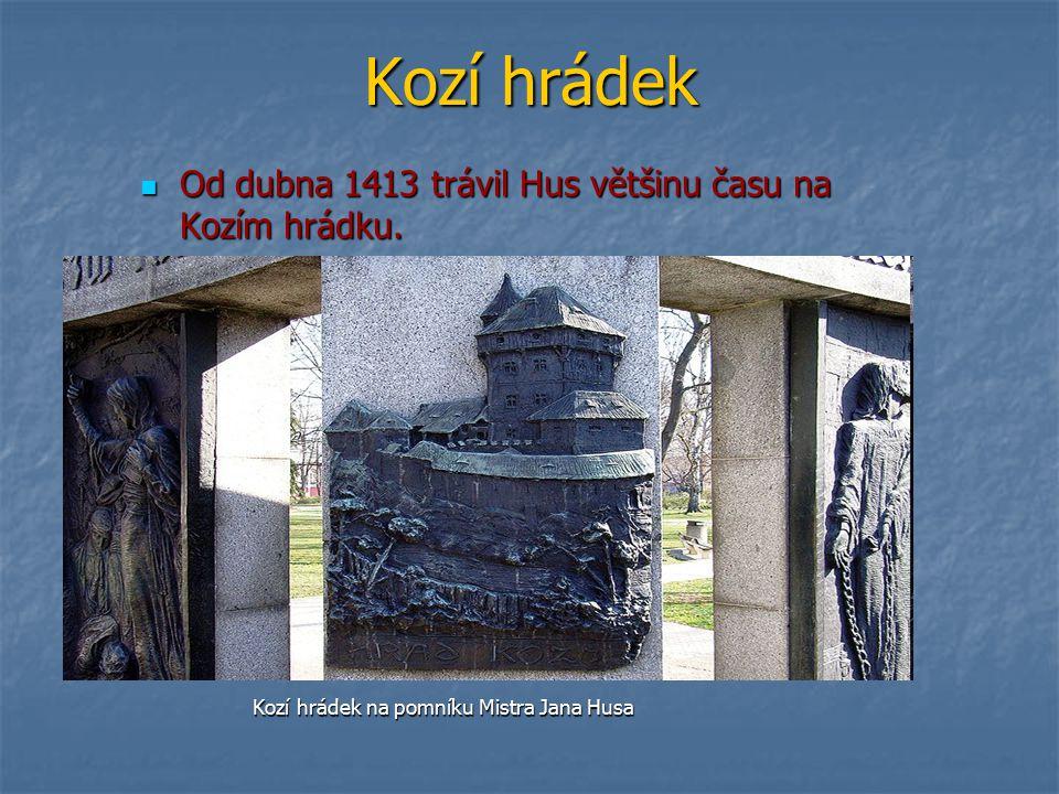 Kozí hrádek Od dubna 1413 trávil Hus většinu času na Kozím hrádku.