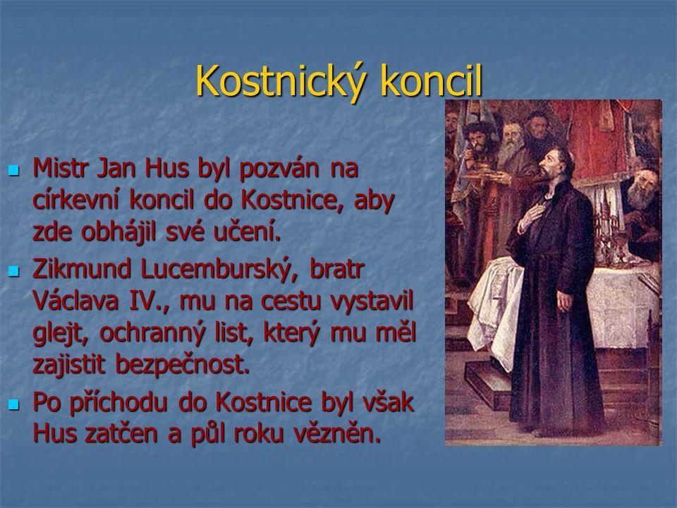 Kostnický koncil Mistr Jan Hus byl pozván na církevní koncil do Kostnice, aby zde obhájil své učení.