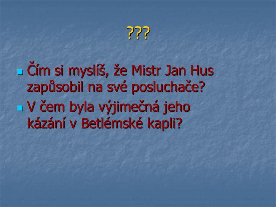 Čím si myslíš, že Mistr Jan Hus zapůsobil na své posluchače
