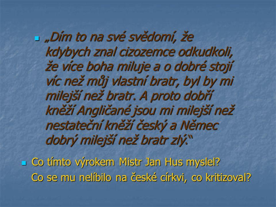 """""""Dím to na své svědomí, že kdybych znal cizozemce odkudkoli, že více boha miluje a o dobré stojí víc než můj vlastní bratr, byl by mi milejší než bratr. A proto dobří kněží Angličané jsou mi milejší než nestateční kněží český a Němec dobrý milejší než bratr zlý."""