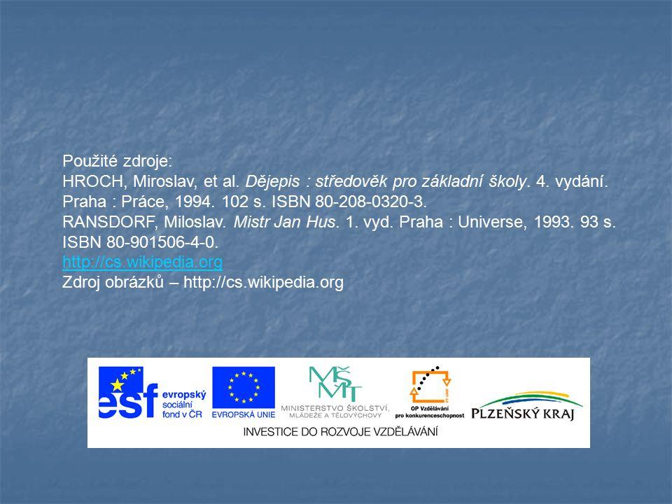 Použité zdroje: HROCH, Miroslav, et al. Dějepis : středověk pro základní školy. 4. vydání. Praha : Práce, 1994. 102 s. ISBN 80-208-0320-3.