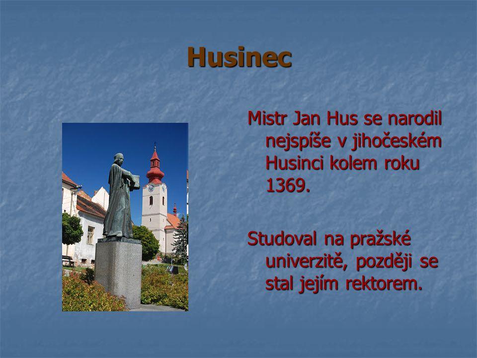 Husinec Mistr Jan Hus se narodil nejspíše v jihočeském Husinci kolem roku 1369.