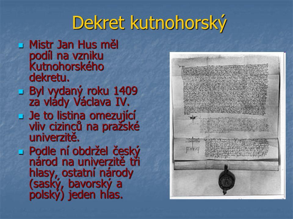 Dekret kutnohorský Mistr Jan Hus měl podíl na vzniku Kutnohorského dekretu. Byl vydaný roku 1409 za vlády Václava IV.
