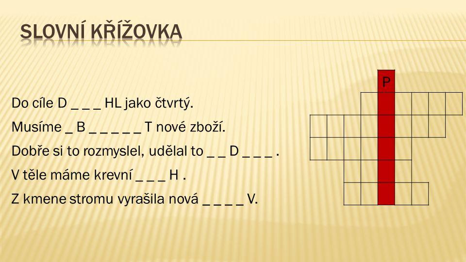 Slovní křížovka P Do cíle D _ _ _ HL jako čtvrtý.