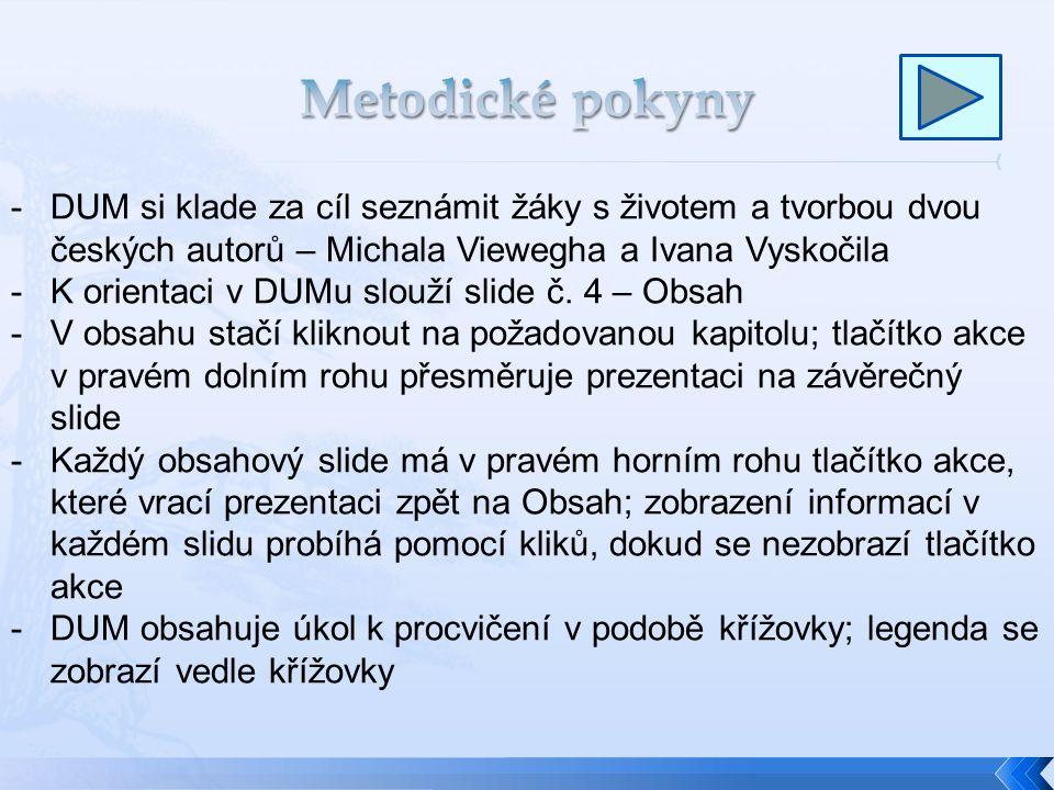 Metodické pokyny DUM si klade za cíl seznámit žáky s životem a tvorbou dvou českých autorů – Michala Viewegha a Ivana Vyskočila.