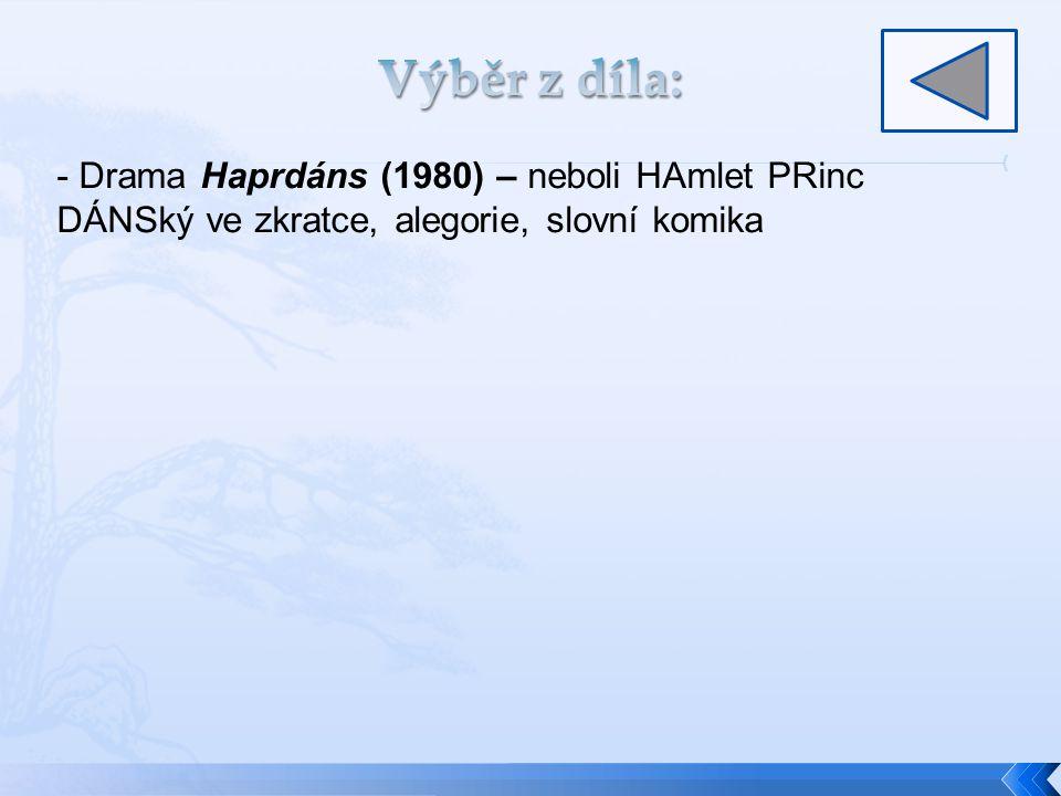 Výběr z díla: - Drama Haprdáns (1980) – neboli HAmlet PRinc DÁNSký ve zkratce, alegorie, slovní komika.