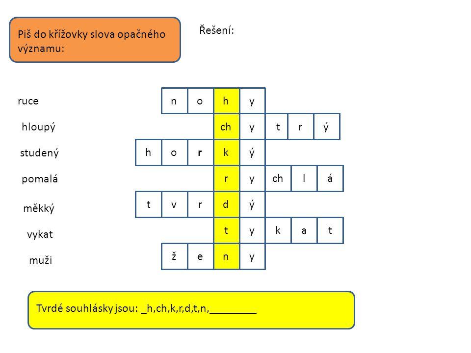 Řešení: Piš do křížovky slova opačného významu: n. o. h. y. ruce. ch. y. t. r. ý. hloupý.