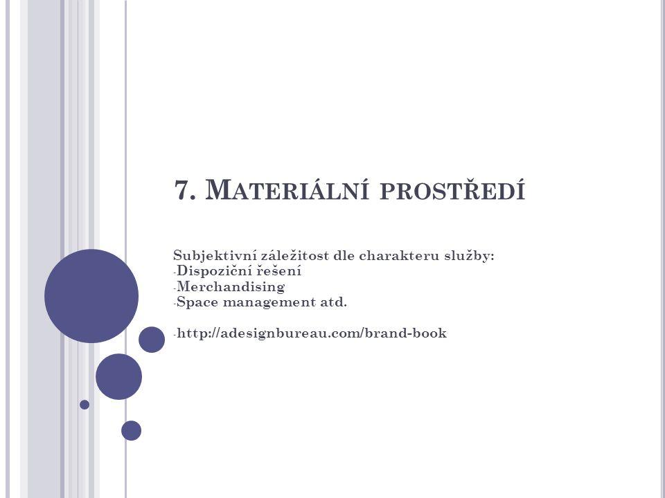 7. Materiální prostředí Subjektivní záležitost dle charakteru služby: