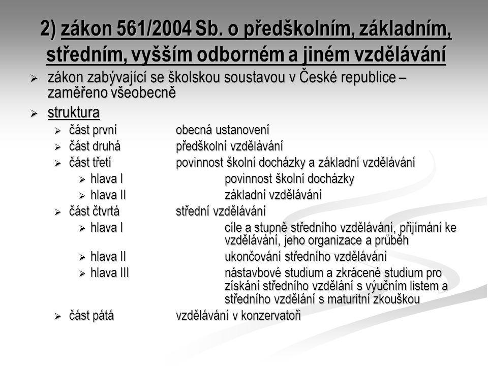 2) zákon 561/2004 Sb. o předškolním, základním, středním, vyšším odborném a jiném vzdělávání