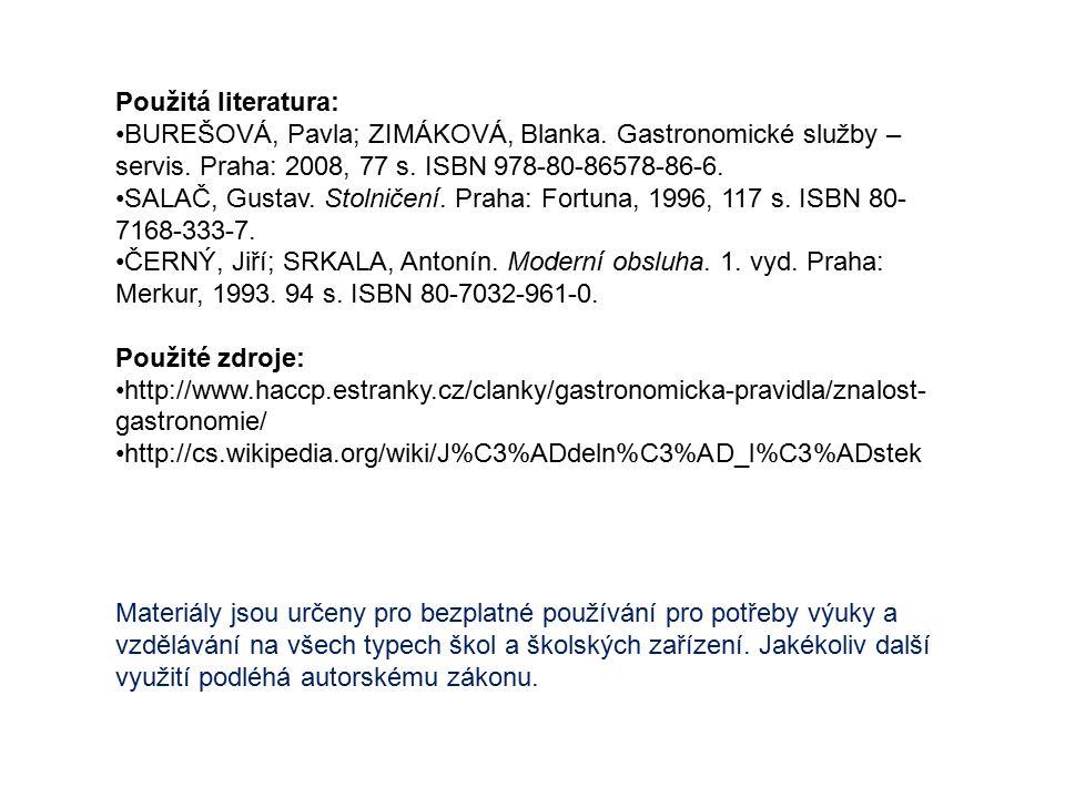 Použitá literatura: BUREŠOVÁ, Pavla; ZIMÁKOVÁ, Blanka. Gastronomické služby – servis. Praha: 2008, 77 s. ISBN 978-80-86578-86-6.