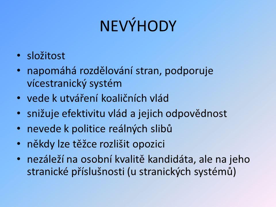 NEVÝHODY složitost. napomáhá rozdělování stran, podporuje vícestranický systém. vede k utváření koaličních vlád.