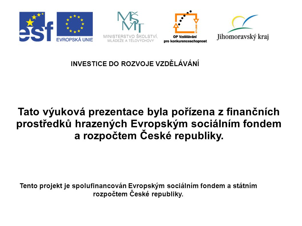INVESTICE DO ROZVOJE VZDĚLÁVÁNÍ a rozpočtem České republiky.