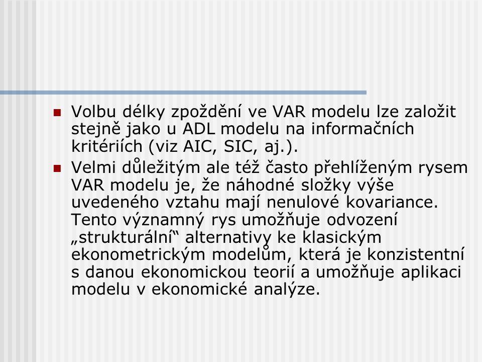 Volbu délky zpoždění ve VAR modelu lze založit stejně jako u ADL modelu na informačních kritériích (viz AIC, SIC, aj.).