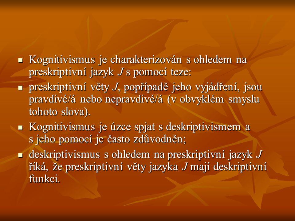 Kognitivismus je charakterizován s ohledem na preskriptivní jazyk J s pomocí teze: