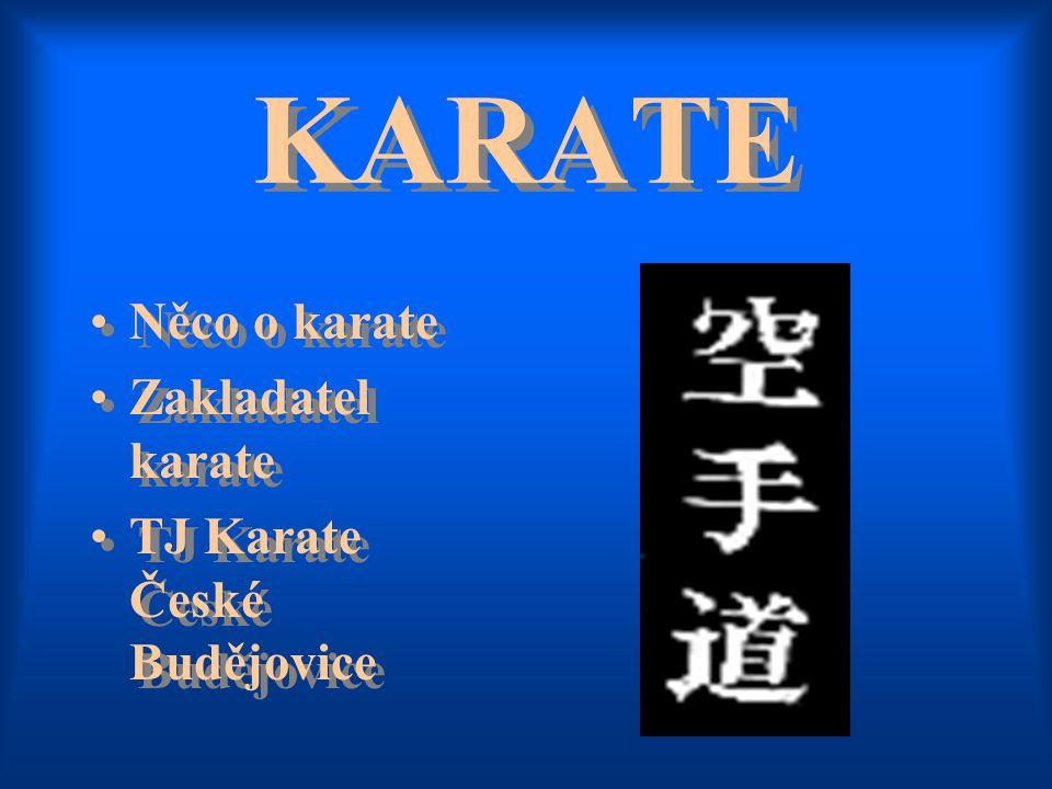 KARATE Něco o karate Zakladatel karate TJ Karate České Budějovice