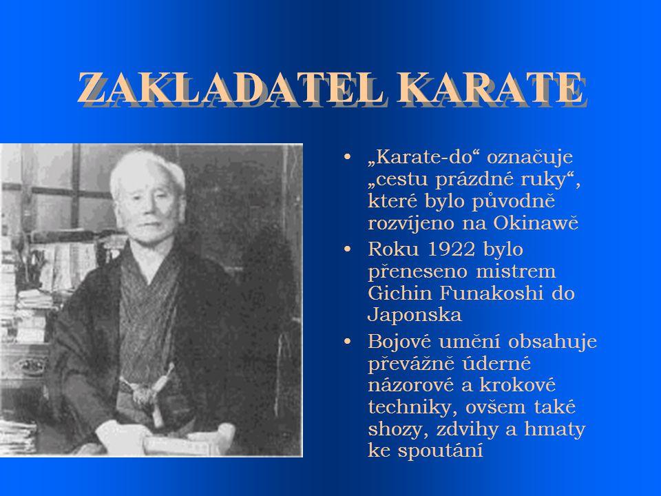 """ZAKLADATEL KARATE """"Karate-do označuje """"cestu prázdné ruky , které bylo původně rozvíjeno na Okinawě."""