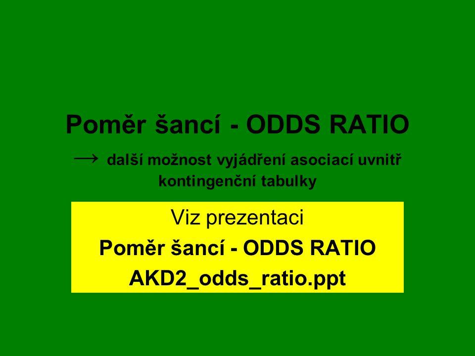 Viz prezentaci Poměr šancí - ODDS RATIO AKD2_odds_ratio.ppt