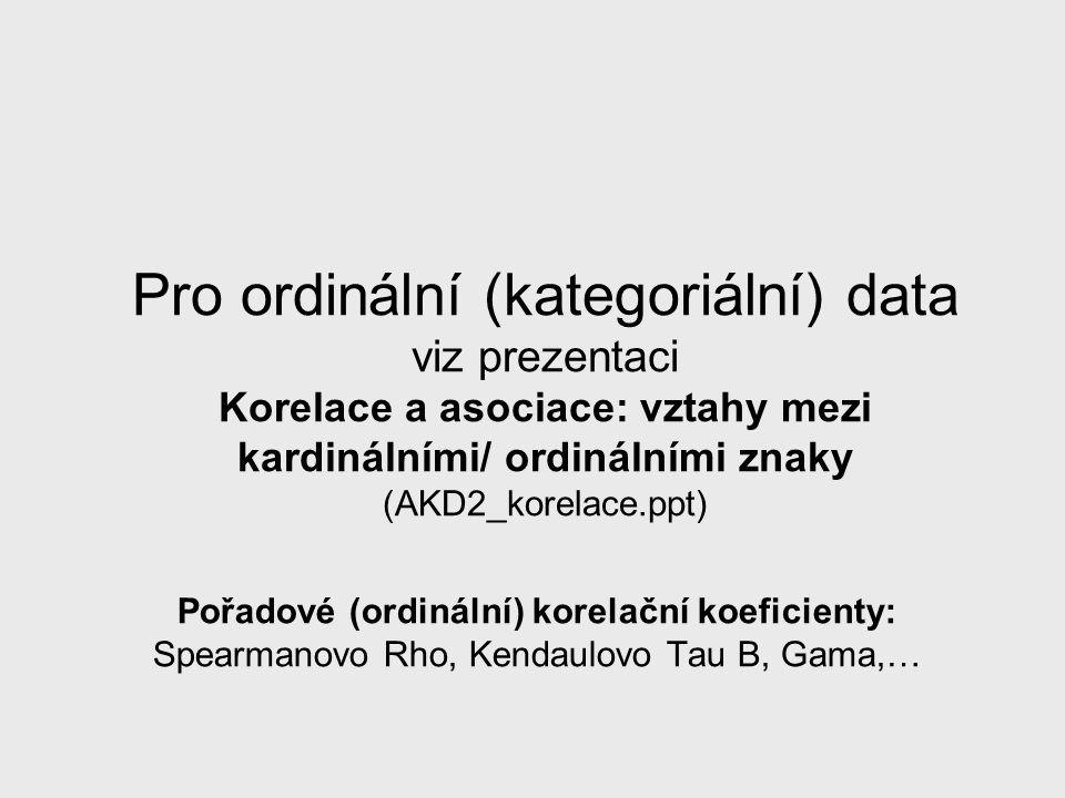 Pro ordinální (kategoriální) data viz prezentaci Korelace a asociace: vztahy mezi kardinálními/ ordinálními znaky (AKD2_korelace.ppt)