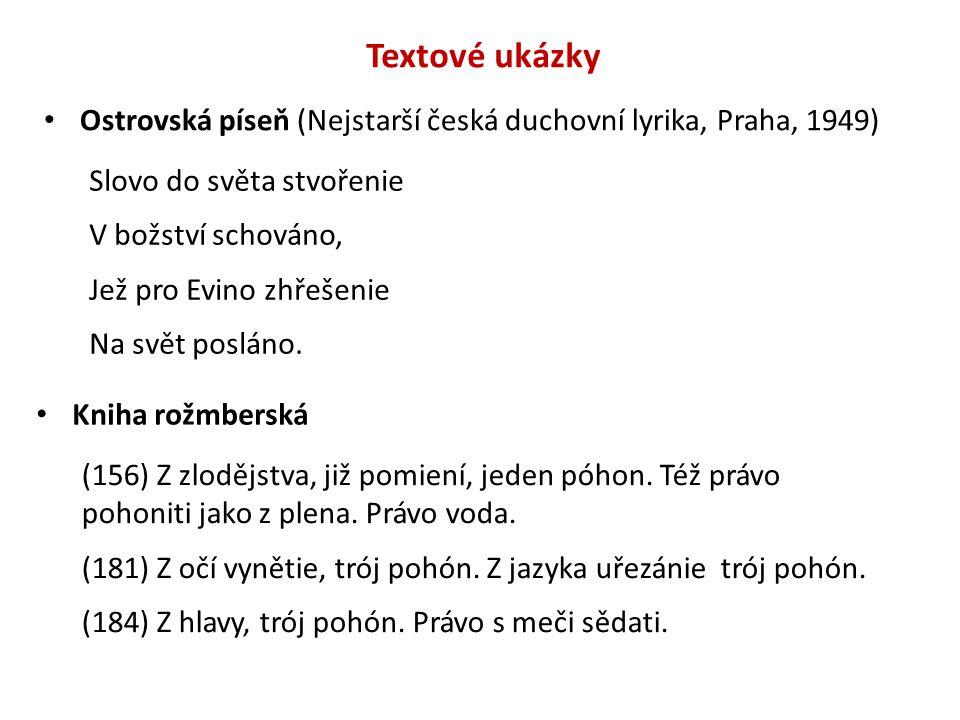 Textové ukázky Ostrovská píseň (Nejstarší česká duchovní lyrika, Praha, 1949) Slovo do světa stvořenie.