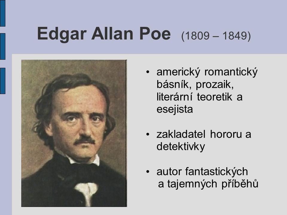 Edgar Allan Poe (1809 – 1849) americký romantický básník, prozaik, literární teoretik a esejista. zakladatel hororu a detektivky.