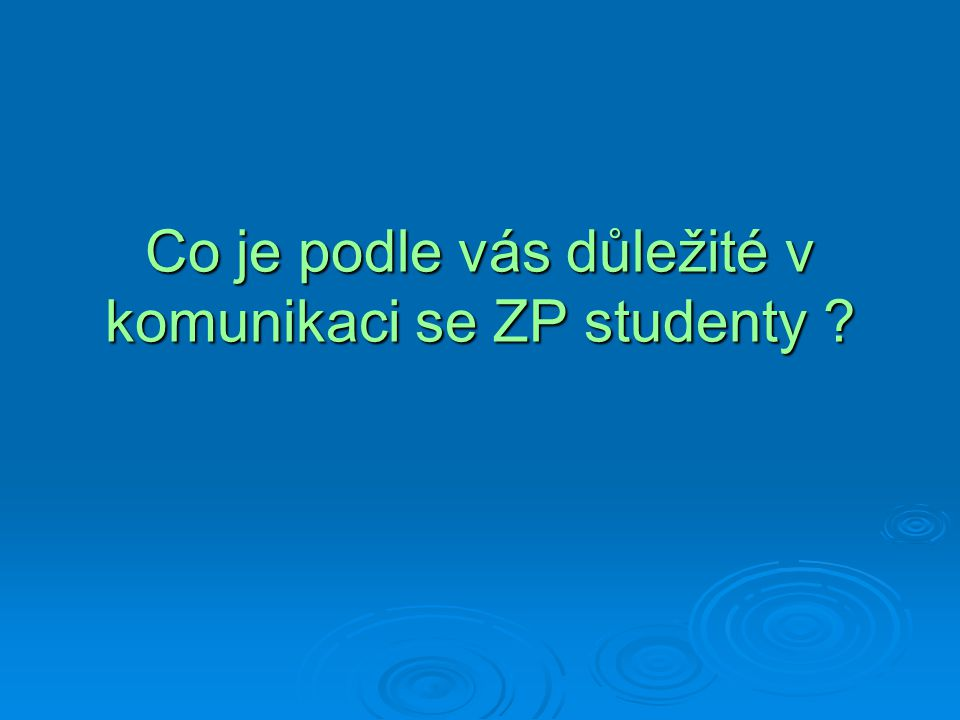Co je podle vás důležité v komunikaci se ZP studenty
