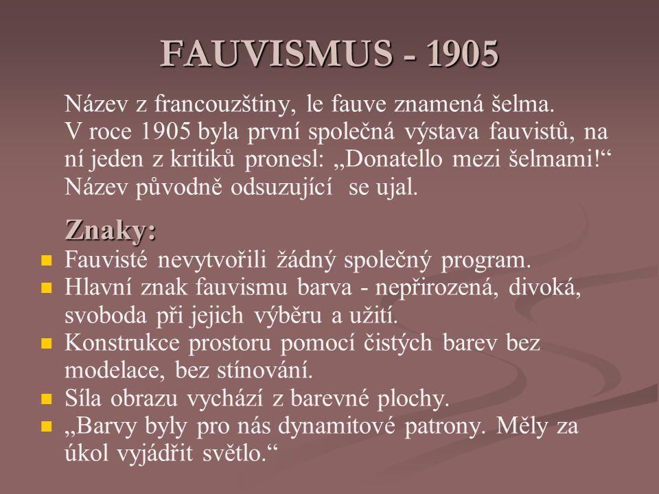 FAUVISMUS - 1905 Znaky: Název z francouzštiny, le fauve znamená šelma.