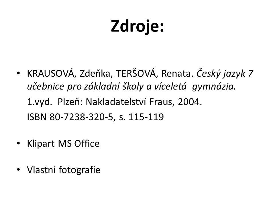 Zdroje: KRAUSOVÁ, Zdeňka, TERŠOVÁ, Renata. Český jazyk 7 učebnice pro základní školy a víceletá gymnázia.
