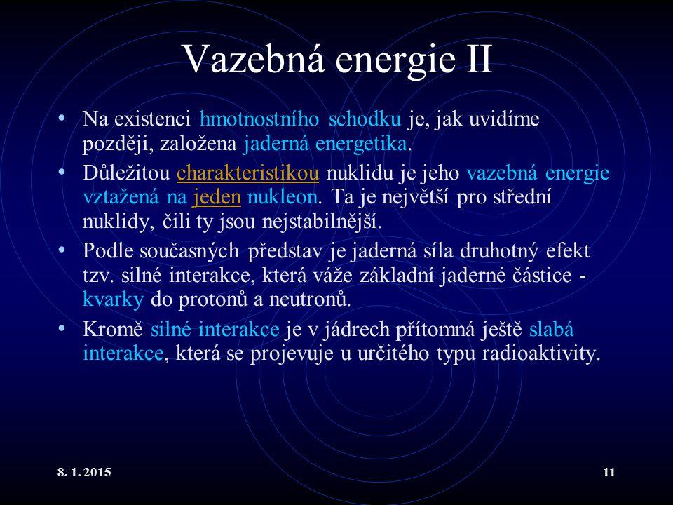 Vazebná energie II Na existenci hmotnostního schodku je, jak uvidíme později, založena jaderná energetika.