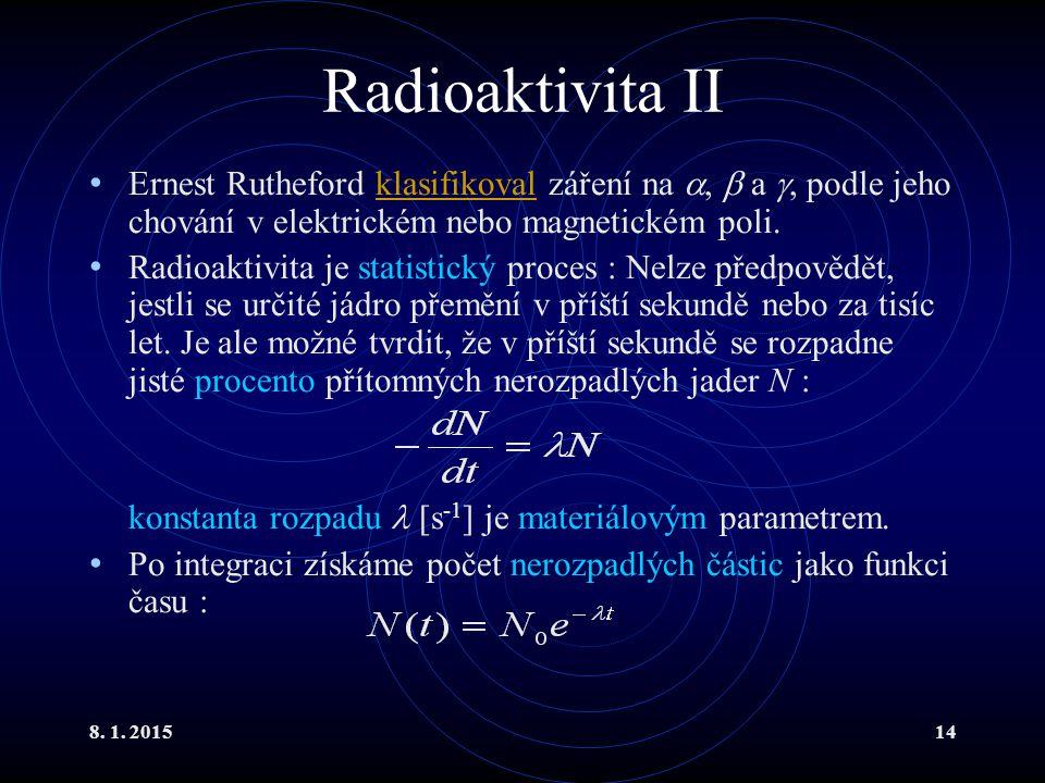 Radioaktivita II Ernest Rutheford klasifikoval záření na ,  a , podle jeho chování v elektrickém nebo magnetickém poli.