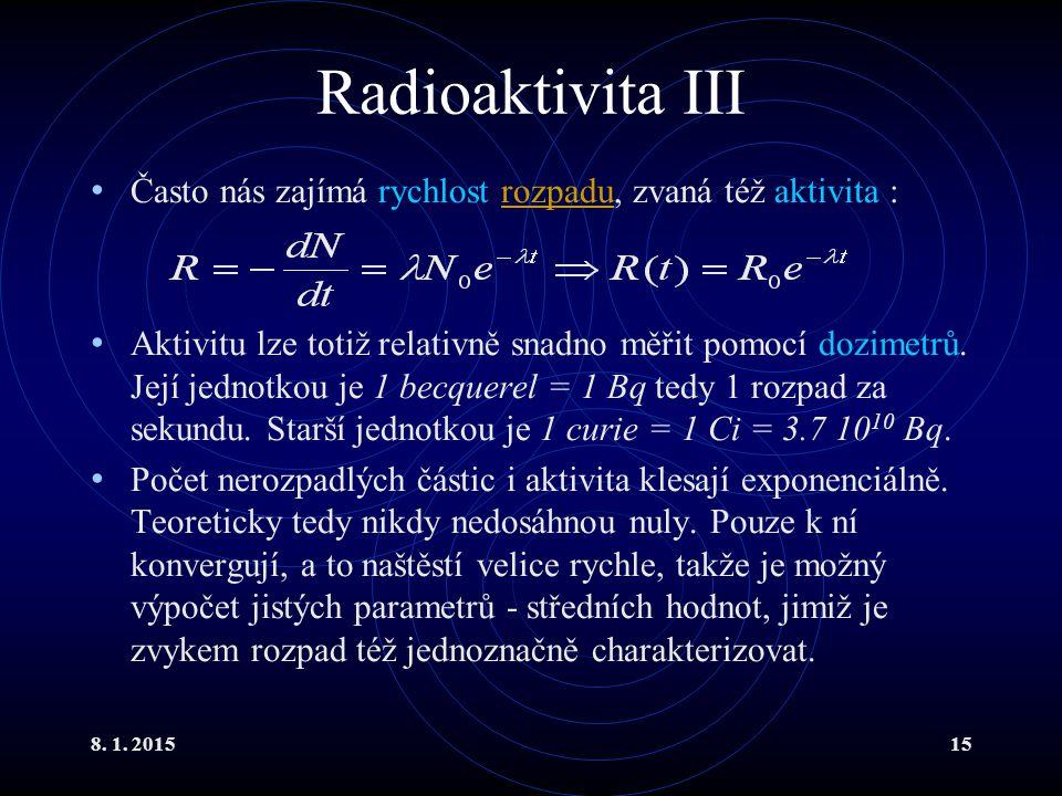 Radioaktivita III Často nás zajímá rychlost rozpadu, zvaná též aktivita :