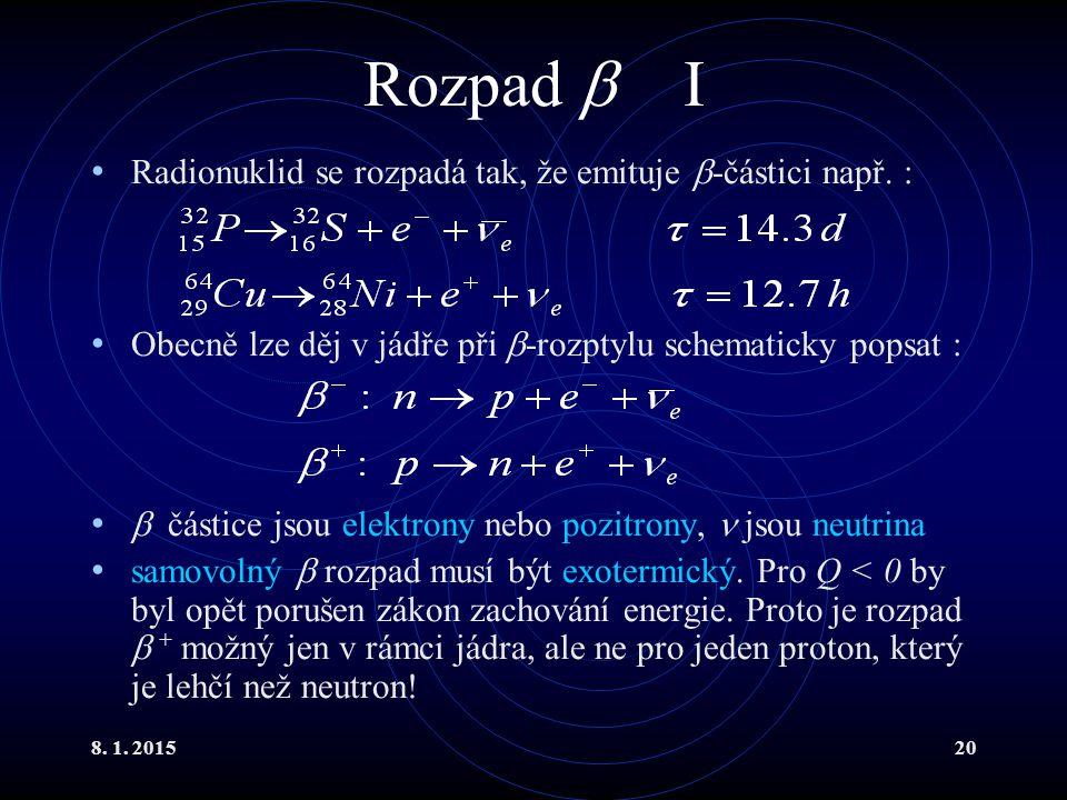Rozpad  I Radionuklid se rozpadá tak, že emituje -částici např. :